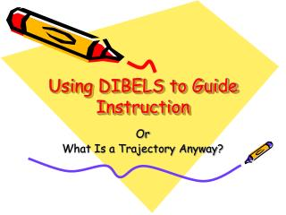 Using DIBELS to Guide Instruction