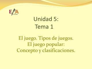 Unidad 5:  Tema 1