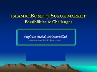 ISLAMIC  B OND @  S UKUK MARKET Possibilities & Challenges