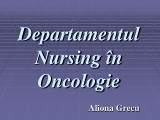 Dep a rtamentul Nursing în Oncologie