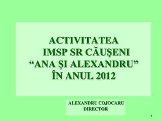 """ACTIVITATEA   IMSP SR CĂUŞENI  """"ANA ŞI ALEXANDRU"""" ÎN ANUL 20 12"""