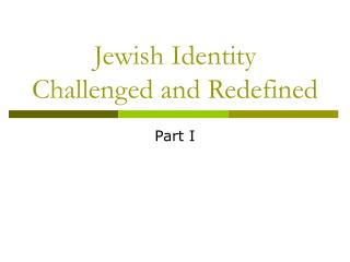 Jewish Identity Challenged and Redefined