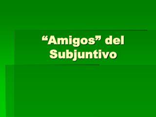 """""""Amigos"""" del Subjuntivo"""