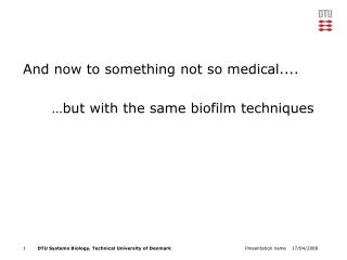 And now to something not so medical....       …but with the same biofilm techniques