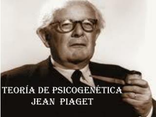 Teoría de psicogenética Jean   Piaget