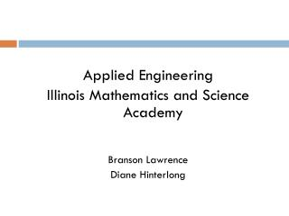 Applied Engineering Illinois Mathematics and Science Academy Branson Lawrence Diane Hinterlong