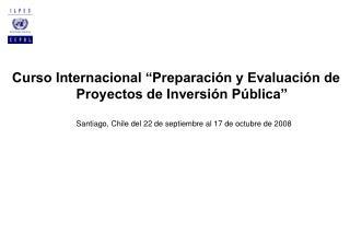"""Curso Internacional """"Preparación y Evaluación de Proyectos de Inversión Pública"""""""