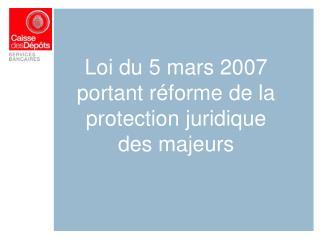 Loi du 5 mars 2007 portant réforme de la protection juridique des majeurs