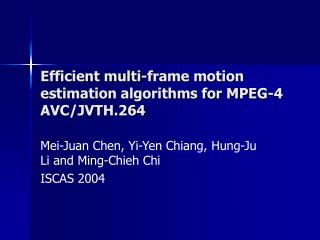 Efficient multi-frame motion estimation algorithms for MPEG-4 AVC/JVTH.264