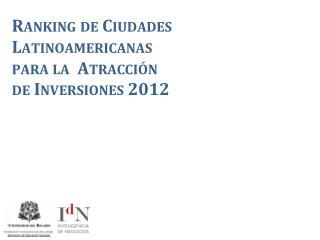 Ranking de Ciudades Latinoamericanas para la  Atracción de  Inversiones 2012