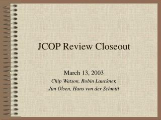 JCOP Review Closeout