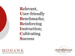 R elevant,  U ser-friendly  B enchmarks;  R einforcing  I nstruction;  C ultivating  S uccess