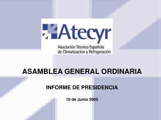 ASAMBLEA GENERAL ORDINARIA INFORME DE PRESIDENCIA 10 de Junio 2005
