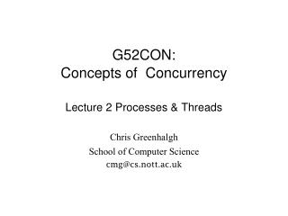G52CON: Concepts of  Concurrency Lecture 2 Processes & Threads