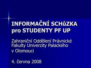 INFORMAČNÍ SCHůZKA pro STUDENTY PF UP