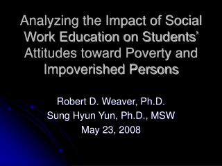 Analyzing the Impact of Social Work Education on Students  Attitudes toward Poverty and Impoverished Persons
