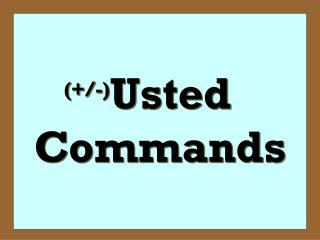 (+/-) Usted Commands