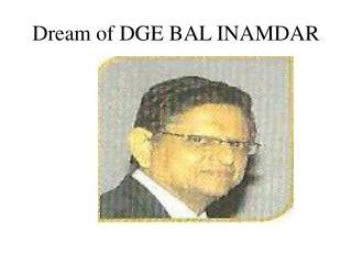 Dream of DGE BAL INAMDAR