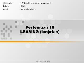 Pertemuan 18 LEASING (lanjutan)