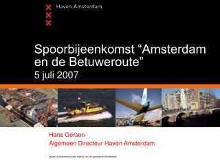 """Spoorbijeenkomst """"Amsterdam en de Betuweroute"""" 5 juli 2007"""