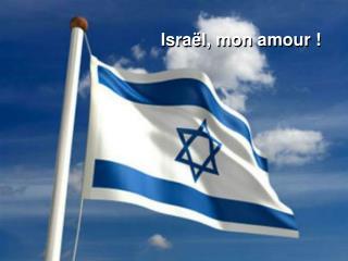 Israël, mon amour !