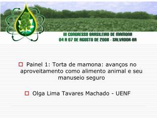 Painel 1: Torta de mamona: avan os no aproveitamento como alimento animal e seu manuseio seguro   Olga Lima Tavares Mach
