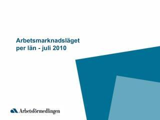 Arbetsmarknadsläget  per län - juli 2010