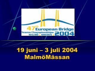 19 juni – 3 juli 2004 MalmöMässan