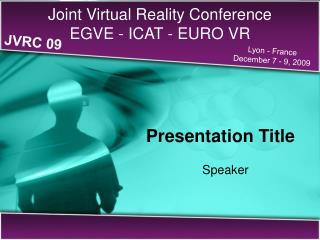 Joint Virtual Reality Conference  EGVE - ICAT - EURO VR