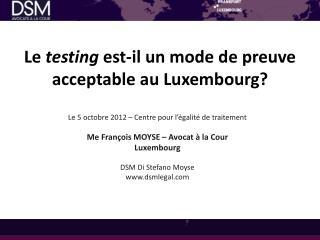 Le  testing  est-il un mode de preuve acceptable au Luxembourg?