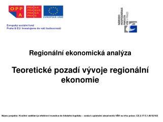 Regionální ekonomická analýza Teoretické pozadí vývoje regionální ekonomie