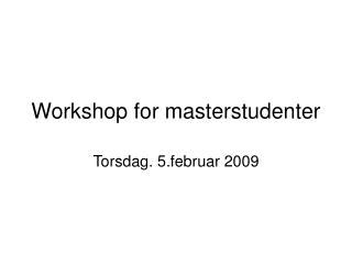 Workshop for masterstudenter