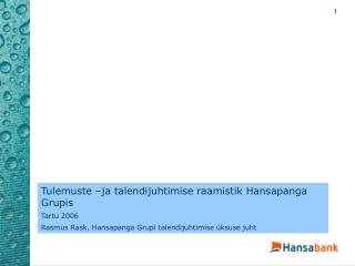 Tulemuste �ja talendijuhtimise raamistik Hansapanga Grupis Tartu 2006