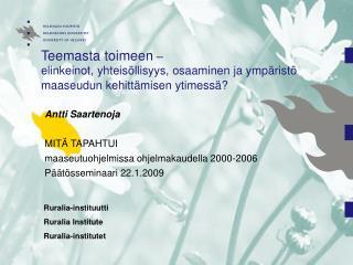 Antti Saartenoja MITÄ TAPAHTUI  maaseutuohjelmissa ohjelmakaudella 2000-2006