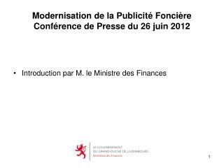 Modernisation de la Publicité Foncière  Conférence de Presse du 26 juin 2012