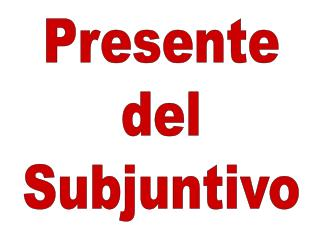 Presente  del  Subjuntivo