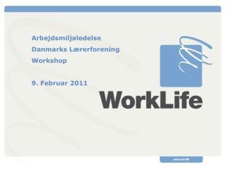 Arbejdsmiljøledelse Danmarks Lærerforening Workshop  9. Februar 2011