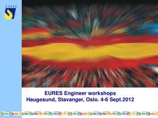 EURES Engineer workshops Haugesund, Stavanger, Oslo. 4-6 Sept.2012