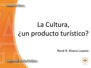 La Cultura,  ¿un producto turístico?