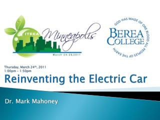 Thursday, March 24 th , 2011 1:00pm � 1:50pm Reinventing the Electric Car
