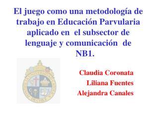 Claudia Coronata  Liliana Fuentes  Alejandra Canales