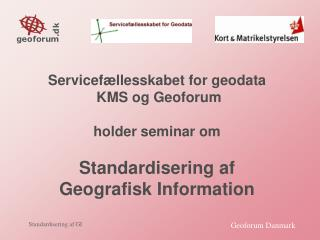 Servicefællesskabet for geodata  KMS og Geoforum  holder seminar om