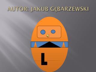 AUTOR: JAKUB G?BARZEWSKI