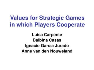 Values for Strategic Games in which Players Cooperate