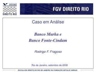 Caso em Análise Banco Marka e Banco Fonte-Cindam Rodrigo F. Fragoso