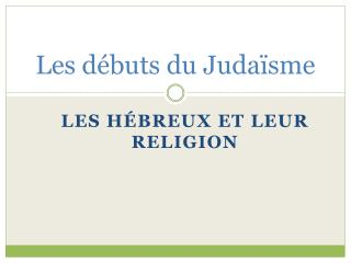 Les débuts du Judaïsme