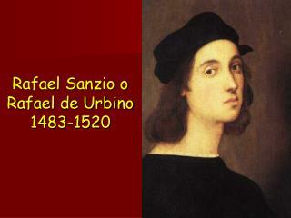 Rafael Sanzio o Rafael de Urbino 1483-1520