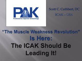 """The Muscle Weakness Revolution""  Is Here:  The ICAK Should Be Leading It!"