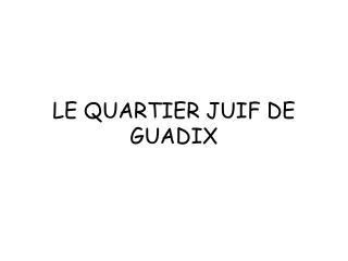 LE QUARTIER JUIF DE GUADIX