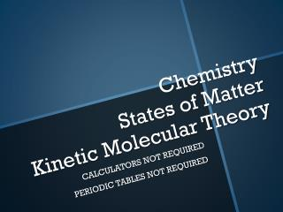 Chemistry States of  Matter Kinetic Molecular Theory
